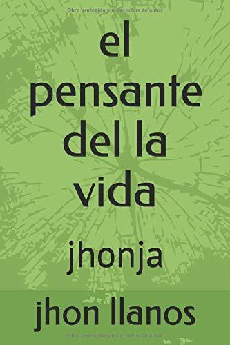 el pensante del la vida jhonja (de todo)  [llanos jhonja, auto jhon jader] (Tapa Blanda)