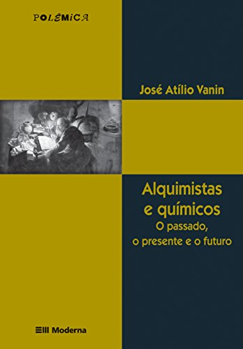 Alquimistas E Químicos. O Passado, O Presente E O Futuro - Coleção Polêmica