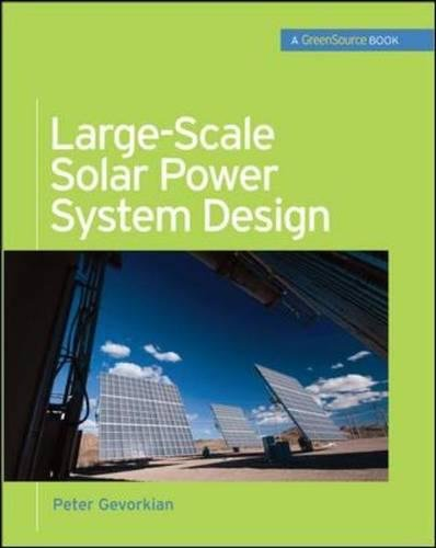 (Large-Scale Solar Power System Design (GreenSource Books): An Engineering Guide for Grid-Connected Solar Power Generation (Mcgraw-hill's Greensource Series))