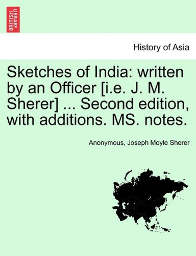Read Online Sketches of India: written by an Officer [i.e. J. M. Sherer] ... Second edition, with additions. MS. notes. ebook