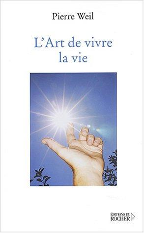 L'art de vivre la vie Broché – 20 novembre 2003 Pierre Weil Monique Le Moing L' art de vivre la vie Editions du Rocher