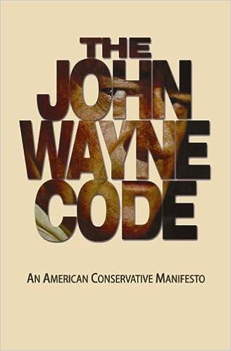 The John Wayne Code An American Conservative Manifesto Michael