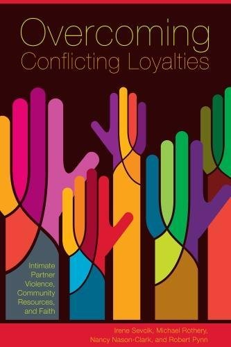 Overcoming Conflicting Loyalties: Intimate Partner Violence, Community Resources and Faith