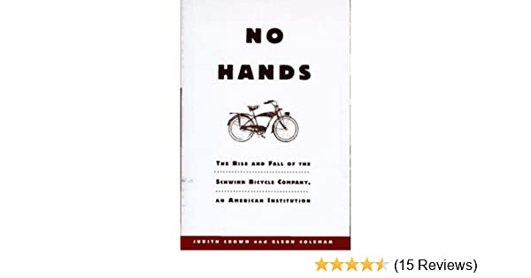 No hands the rise and fall of the schwinn bicycle company an no hands the rise and fall of the schwinn bicycle company an american institution judith crown glenn coleman 9780805035537 amazon books fandeluxe Image collections