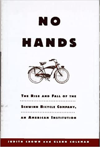 No hands the rise and fall of the schwinn bicycle company an no hands the rise and fall of the schwinn bicycle company an american institution judith crown glenn coleman 9780805035537 amazon books fandeluxe Gallery