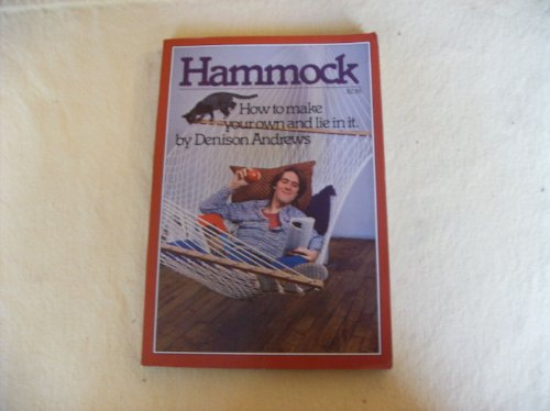 Hammock: How to Make Your Own and Lie in It -