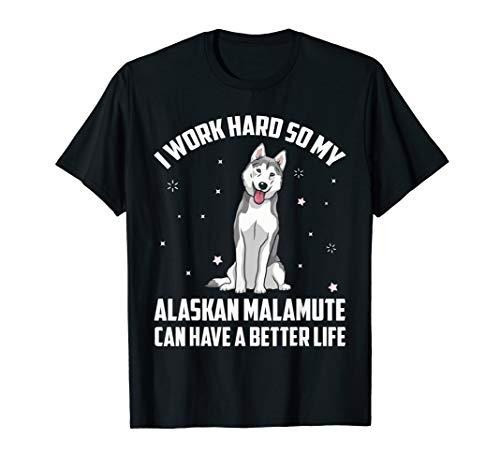 I work hard so my Alaskan Malamute Dog can better life shirt