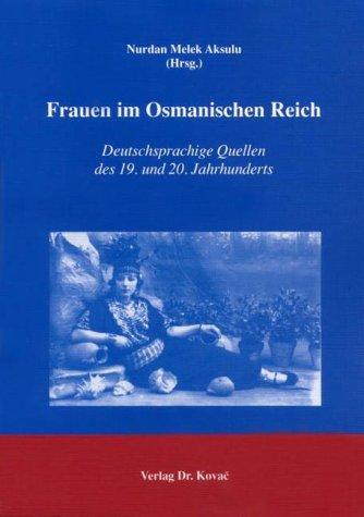 Frauen im Osmanischen Reich: Deutschsprachige Quellen des 19. und 20. Jahrhunderts (FEMINAT)