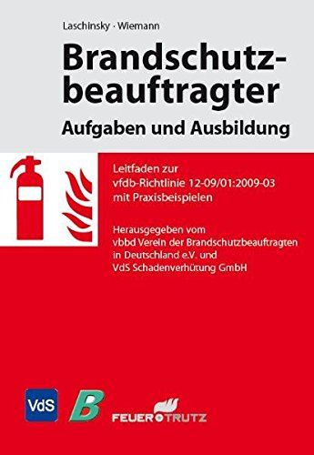 Brandschutzbeauftragter – Aufgaben und Ausbildung: Leitfaden zur vfdb-Richtlinie 12-09/01:2009-03 mit Praxisbeispielen