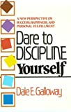 Dare to Discipline Yourself, Dale E. Galloway, 0800751299
