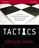 Tactics Study Guide: A Guide to Effectively Discussing Your Christian Convictions