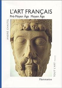 L'Art français, tome 1 : Pré-Moyen âge, Moyen âge par Chastel