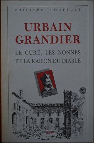 Téléchargement gratuit de livres audio sur iphone Urbain Grandier: Le cure, les nonnes et la raison du diable (French Edition) by Philippe Soufflet ePub