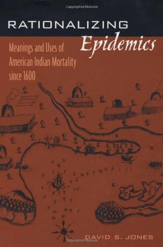 rationalizing-epidemics-meanings-and-uses-of-american-indian-mortality-since-1600