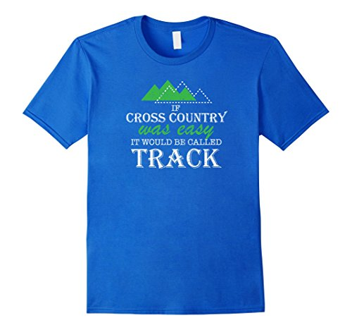 Men's If Cross Country Was Easy It Would Be Called Track Shirt Small Royal Blue