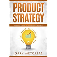 Product Strategy: An Expert's Guide to Dominating the Market