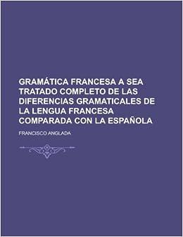 Gramatica Francesa a Sea Tratado Completo de Las Diferencias ...