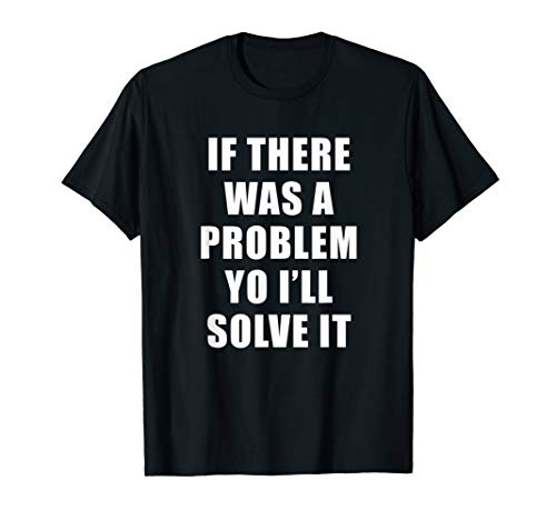 (If there was a problem yo I'll solve it Ice Ice Baby T-shirt)