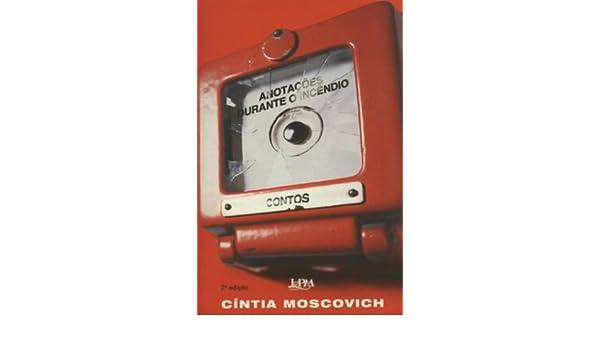 Anotações durante o incêndio (Portuguese Edition): Cíntia Moscovich: 9788525410528: Amazon.com: Books