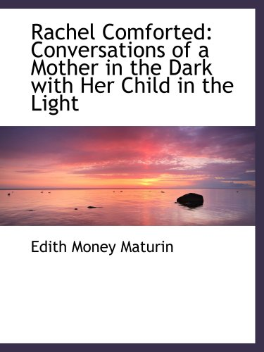 Rachel Comforted: Conversations of a Mother in the Dark with Her Child in the Light PDF