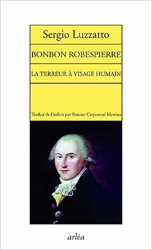 Téléchargement gratuit de livres audio Bonbon Robespierre : La Terreur à visage humain en français FB2 by Sergio Luzzatto 2869598815