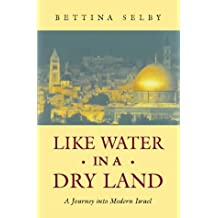 Like Water in a Dry Land: A journey into modern Israel by Bettina Selby (1998-01-05)