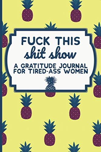 Fuck This Shit Show: A Gratitude Journal for...