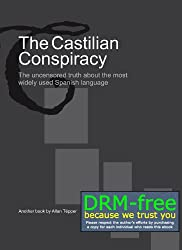 The Castilian Conspiracy: The uncensored truth about the most widely used Spanish language