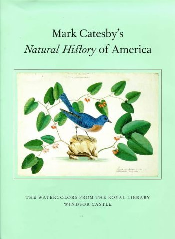 Mark Catesby's Natural History of America: Watercolours from the Royal Library, Windsor Castle by Henrietta McBurney (1997-05-01)