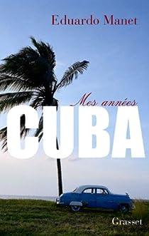 Mes années Cuba par Manet