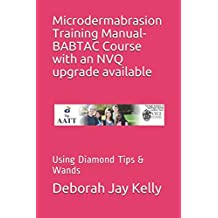 Microdermabrasion Training Manual- BABTAC Course with an NVQ upgrade available: Using Diamond Tips & Wands (The...