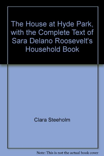 The House at Hyde Park, with the Complete Text of Sara Delano Roosevelt's Household Book