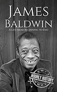 James Baldwin: A Life from Beginning to End (Biographies of American Authors) (English Edition)