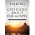 Talking with Catholics about the Gospel: A Guide for Evangelicals