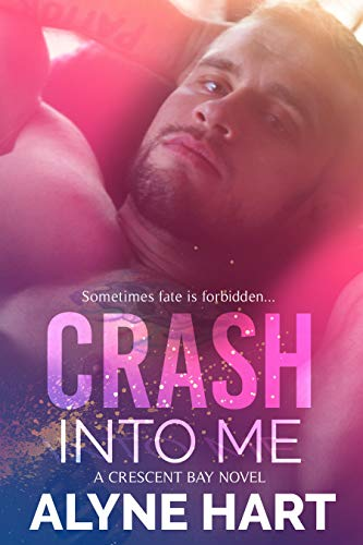 Crash Into Me (Crescent Bay Book 1) by [Hart, Alyne]