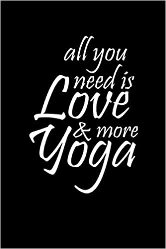 ALL YOU NEED IS LOVE AND MORE YOGA: Meditation Yoga Notebook ...
