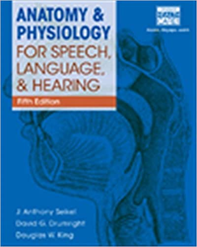Anatomy & Physiology for Speech, Language, and Hearing, 5th (with ...