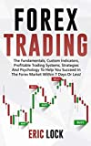 Forex Trading: Th Fundamentals, Custom Indicators, Profitable Trading Systems, Strategies and Psychology To
