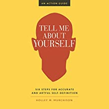 Tell Me About Yourself: Six Steps for Accurate and Artful Self-Definition Audiobook by Holley M. Murchison Narrated by Holley M. Murchison
