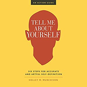 Tell Me About Yourself: Six Steps for Accurate and Artful Self-Definition Hörbuch von Holley M. Murchison Gesprochen von: Holley M. Murchison