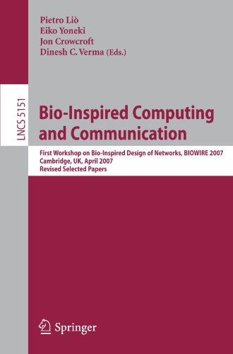Bio-Inspired Computing and Communication: First Workshop on Bio-Inspired Design of Networks, BIOWIRE 2007 Cambridge, UK, April 2-5, 2007, Revised Papers (Lecture Notes in Computer Science)
