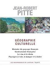 Géographie culturelle : Histoire du paysage français Gastronomie française Le vin et le divin Paysages à voir, à manger et à boire