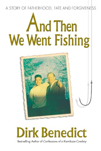And Then We Went Fishing  A Story Of Fatherhood  Fate And Forgiveness