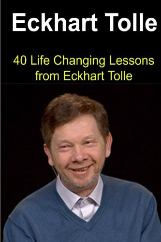 Eckhart Tolle:  40 Life Changing Lessons from Eckhart Tolle: Eckhart Tolle, Eckhart Tolle Book, Eckhart Tolle Guide, Eckhart Tolle Lessons, Eckhart Tolle Words