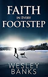 Faith In Every Footstep: A Sled Dog Adventure and Romance (Faith, Hope, and Love Book 1)