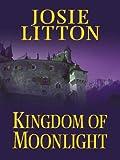 Kingdom of Moonlight, Josie Litton, 1587244799