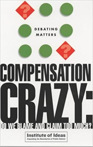 Compensation Crazy: Do we Blame and Claim Too Much? (Debating Matters)
