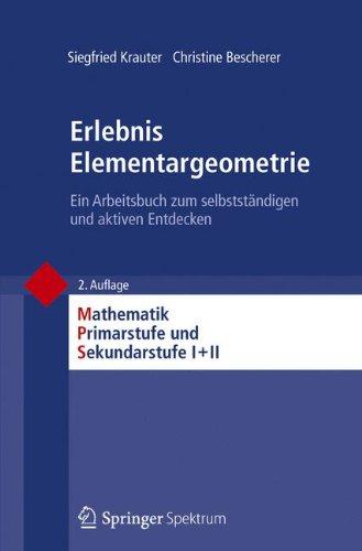 Erlebnis Elementargeometrie: Ein Arbeitsbuch zum selbstständigen und aktiven Entdecken (Mathematik Primarstufe und Sekundarstufe I + II)