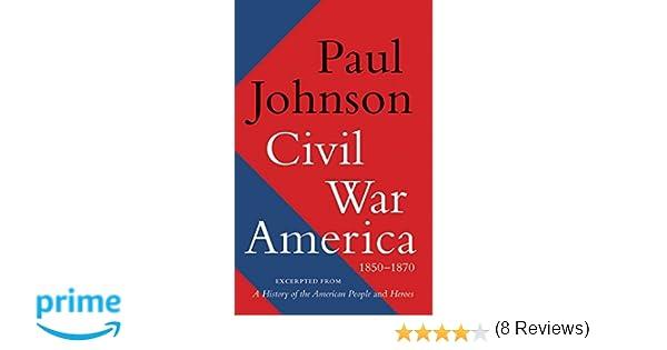 Civil war america 1850 1870 paul johnson 9780062076250 amazon civil war america 1850 1870 paul johnson 9780062076250 amazon books fandeluxe Images