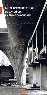 Guide d'architecture du XXe siècle en Midi toulousain par Girard